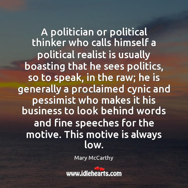 A politician or political thinker who calls himself a political realist is Image