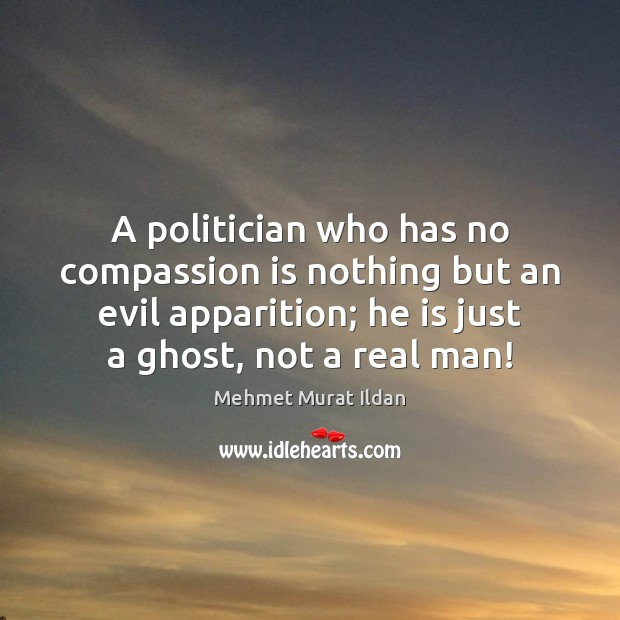 A politician who has no compassion is nothing but an evil apparition; Image