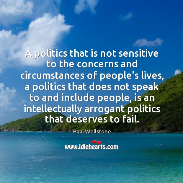 A politics that is not sensitive to the concerns and circumstances of Paul Wellstone Picture Quote