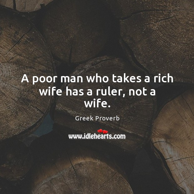 Image, A poor man who takes a rich wife has a ruler, not a wife.