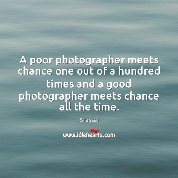 Image, A poor photographer meets chance one out of a hundred times and
