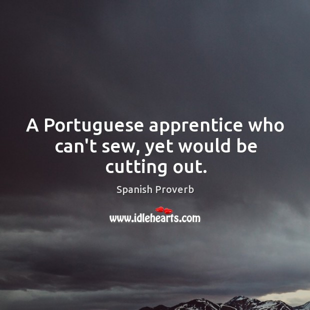 Image, A portuguese apprentice who can't sew, yet would be cutting out.