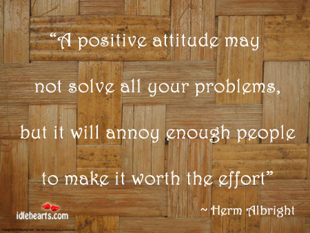 A Positive Attitude May Not Solve All Your Problems