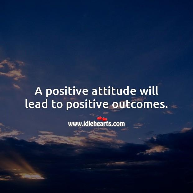 A positive attitude will lead to positive outcomes. Attitude Quotes Image
