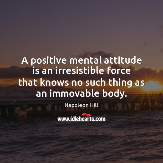 Image, A positive mental attitude is an irresistible force that knows no such