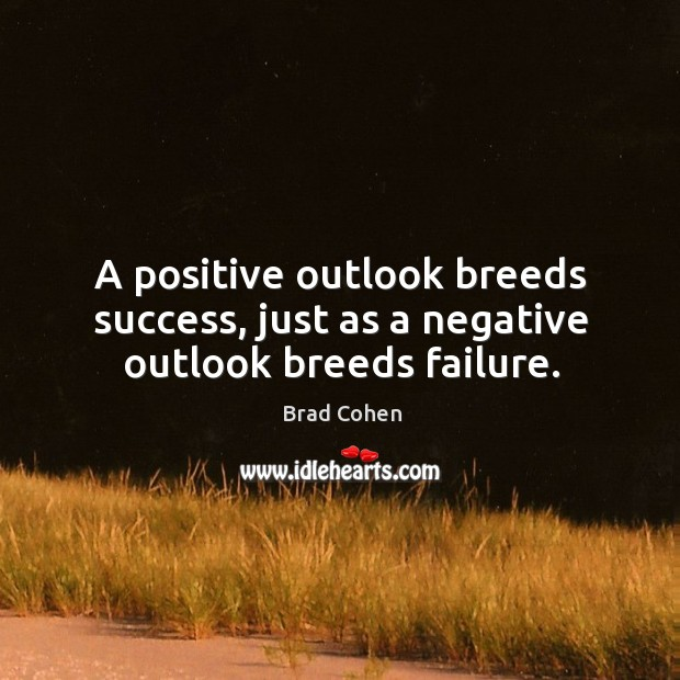 Image, A positive outlook breeds success, just as a negative outlook breeds failure.