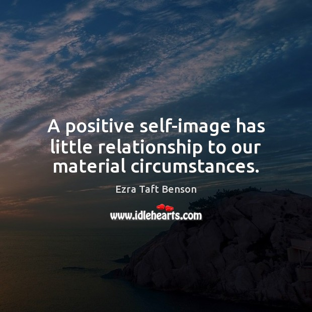 Image, A positive self-image has little relationship to our material circumstances.