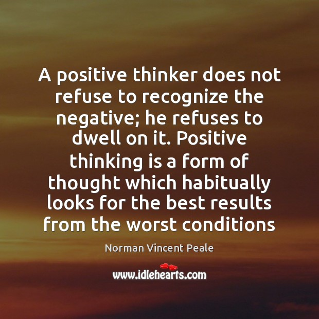 A positive thinker does not refuse to recognize the negative; he refuses Norman Vincent Peale Picture Quote