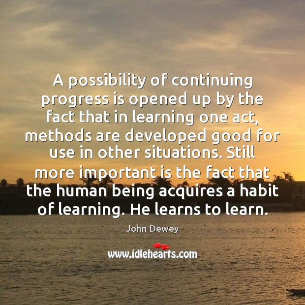 A possibility of continuing progress is opened up by the fact that John Dewey Picture Quote