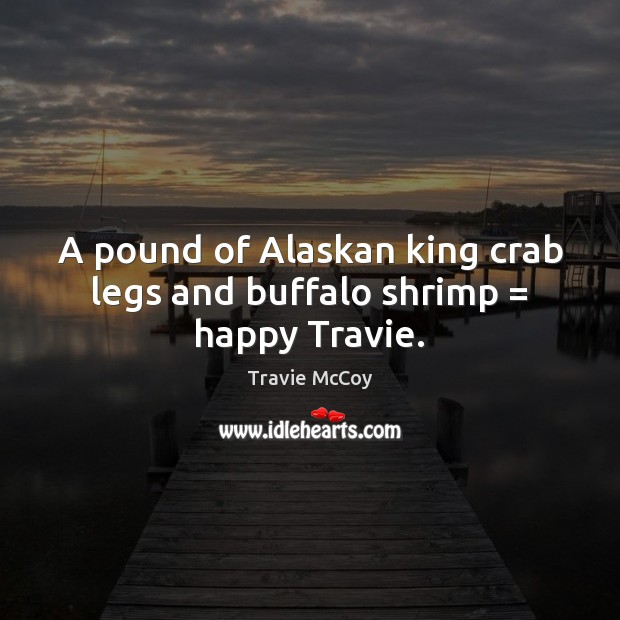 A pound of Alaskan king crab legs and buffalo shrimp = happy Travie. Image
