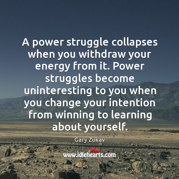 A power struggle collapses when you withdraw your energy from it. Power Image
