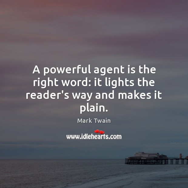 A powerful agent is the right word: it lights the reader's way and makes it plain. Image