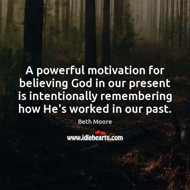 A powerful motivation for believing God in our present is intentionally remembering Image