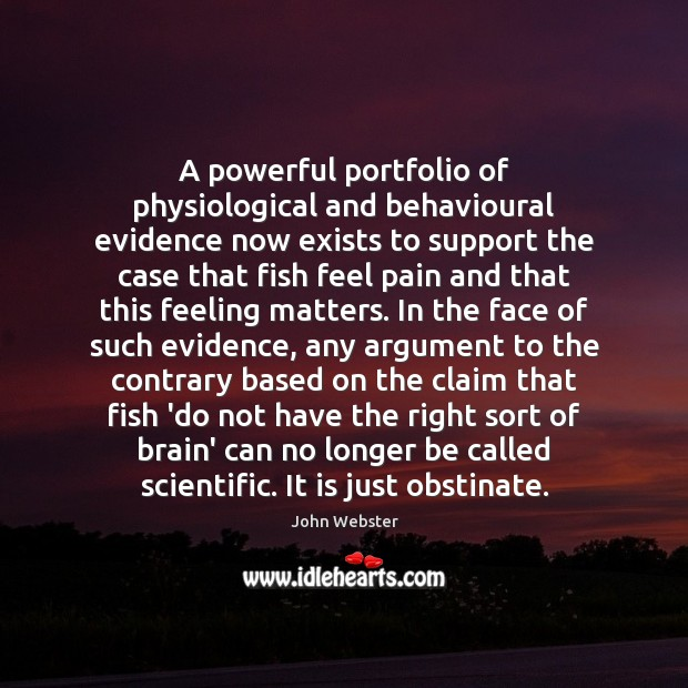 A powerful portfolio of physiological and behavioural evidence now exists to support John Webster Picture Quote