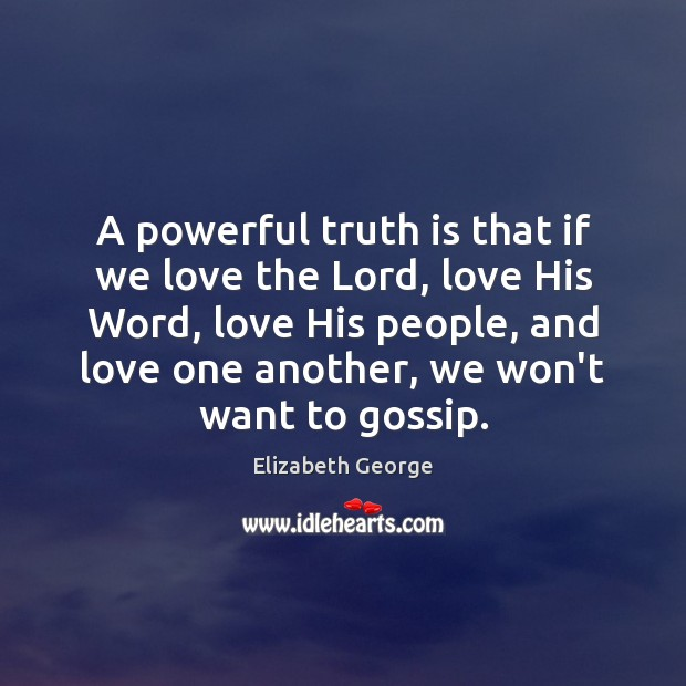 A powerful truth is that if we love the Lord, love His Image