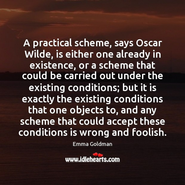 A practical scheme, says Oscar Wilde, is either one already in existence, Image