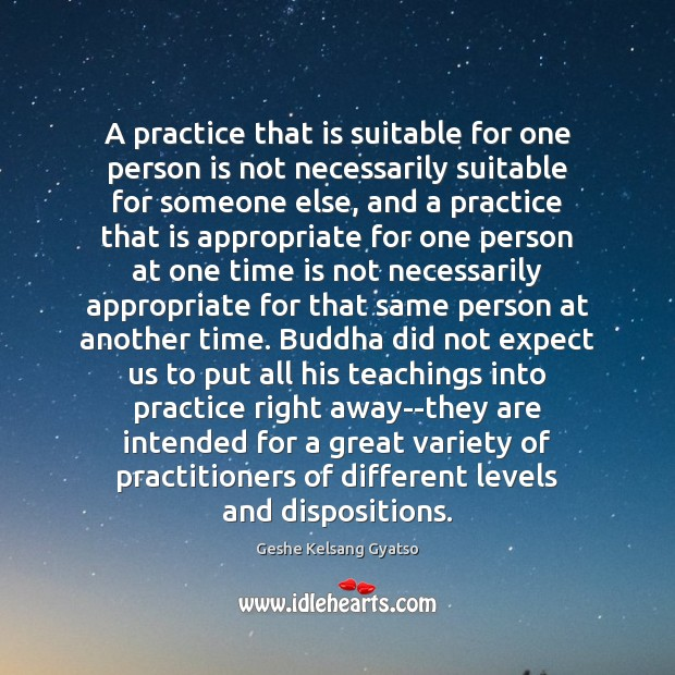 A practice that is suitable for one person is not necessarily suitable Image