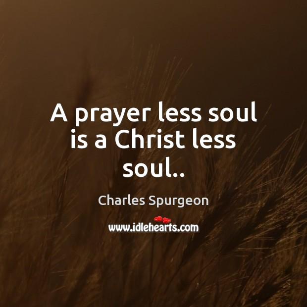 A prayer less soul is a Christ less soul.. Image