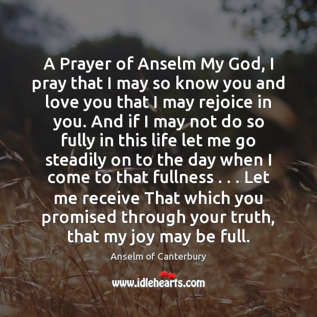 Image, A Prayer of Anselm My God, I pray that I may so