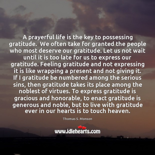 A prayerful life is the key to possessing gratitude.  We often take Image