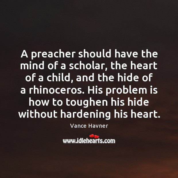 A preacher should have the mind of a scholar, the heart of Image