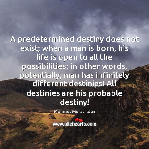 Image, A predetermined destiny does not exist; when a man is born, his