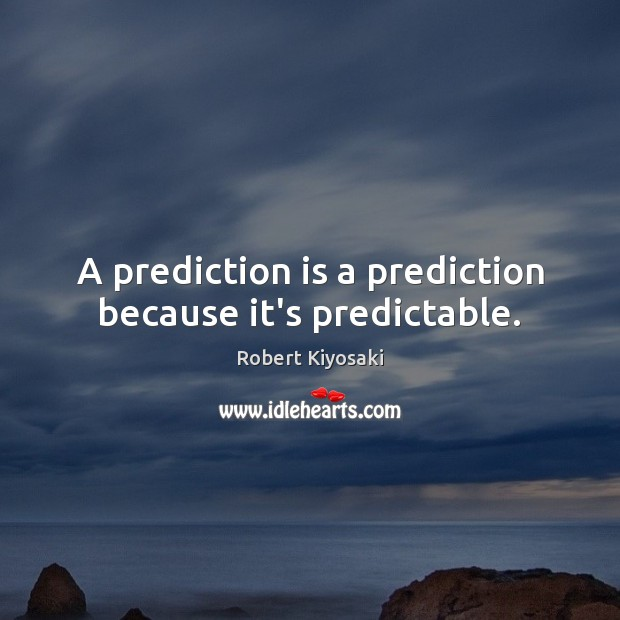 Image, A prediction is a prediction because it's predictable.