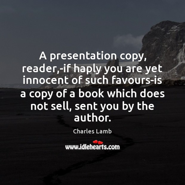 A presentation copy, reader,-if haply you are yet innocent of such Charles Lamb Picture Quote