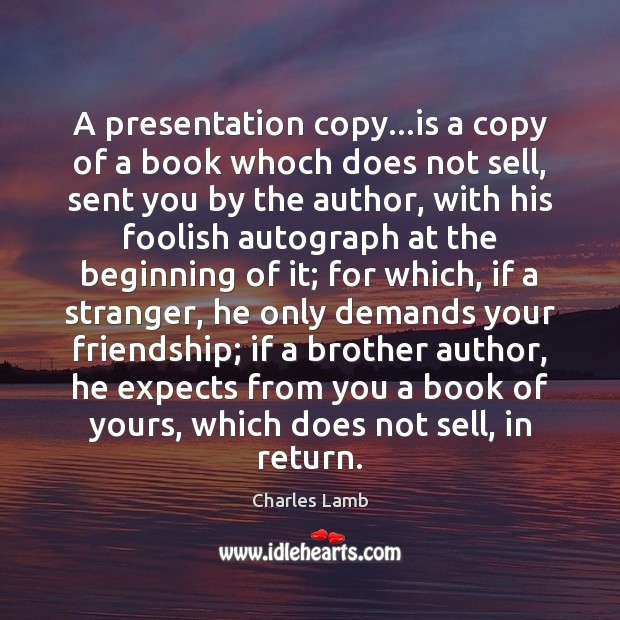 A presentation copy…is a copy of a book whoch does not Charles Lamb Picture Quote