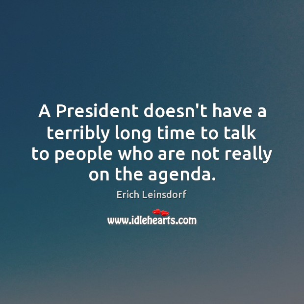 A President doesn't have a terribly long time to talk to people Image