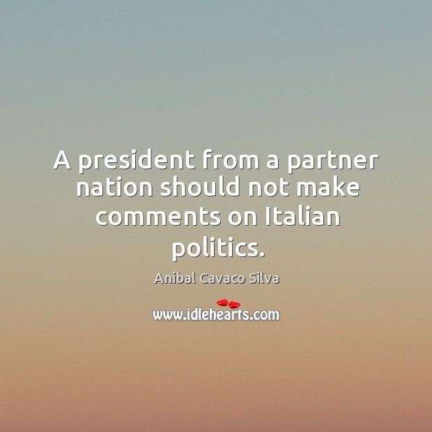 Image, A president from a partner nation should not make comments on Italian politics.