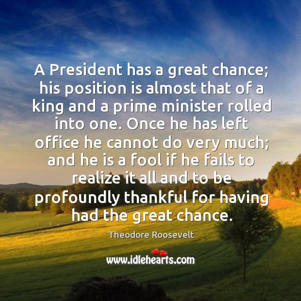 A President has a great chance; his position is almost that of Image
