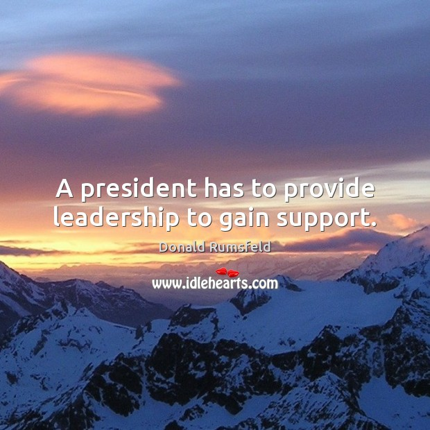 A president has to provide leadership to gain support. Image