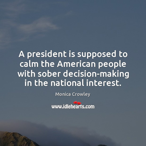 A president is supposed to calm the American people with sober decision-making Image