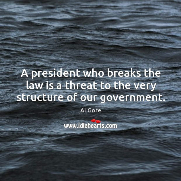 Image, A president who breaks the law is a threat to the very structure of our government.