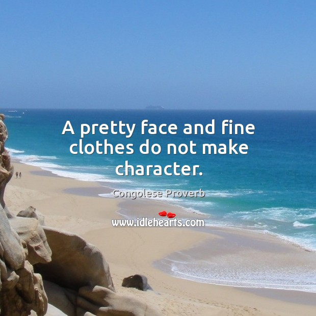 A pretty face and fine clothes do not make character. Congolese Proverbs Image