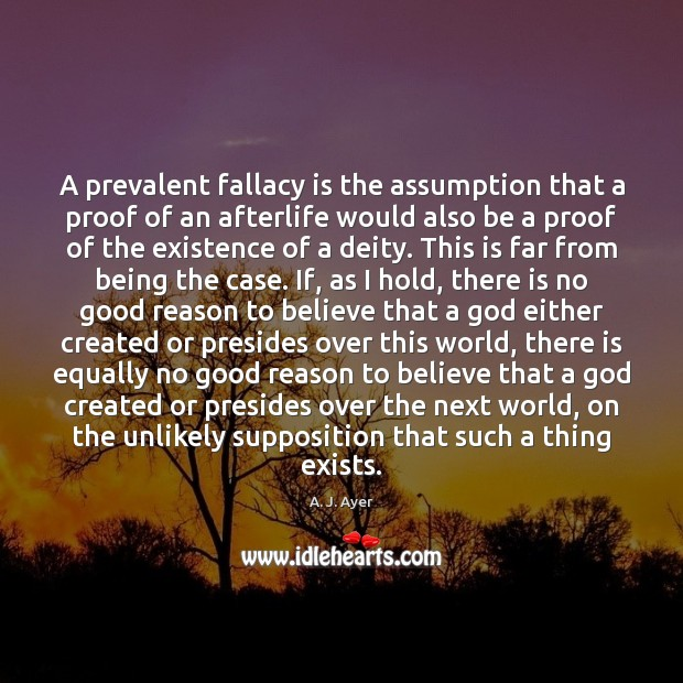 Image, A prevalent fallacy is the assumption that a proof of an afterlife