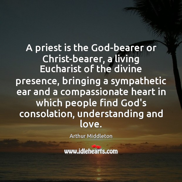 Image, A priest is the God-bearer or Christ-bearer, a living Eucharist of the