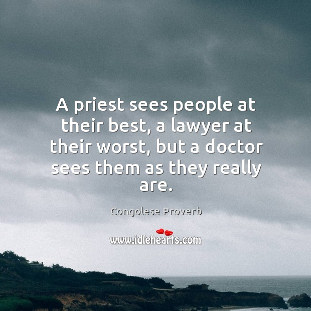 A priest sees people at their best, a lawyer at their worst. Congolese Proverbs Image