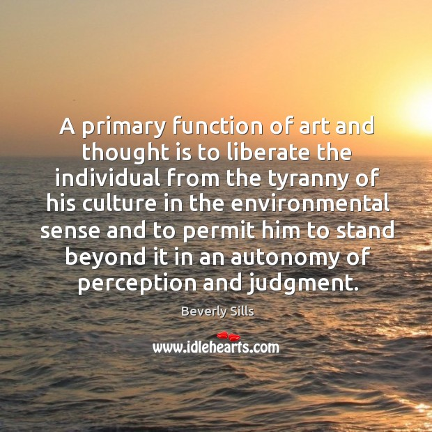 A primary function of art and thought is to liberate the individual Image