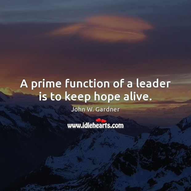 A prime function of a leader is to keep hope alive. Image