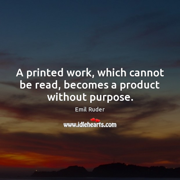 A printed work, which cannot be read, becomes a product without purpose. Image