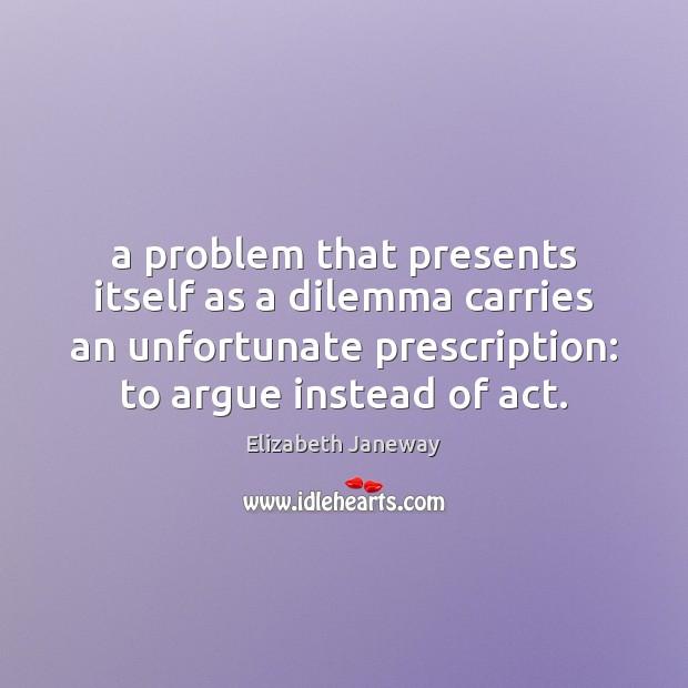 Image, A problem that presents itself as a dilemma carries an unfortunate prescription: