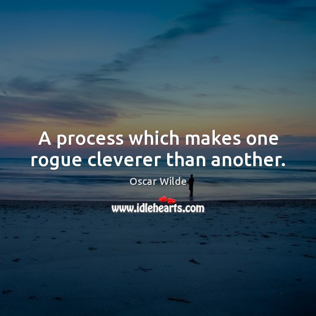 Image, A process which makes one rogue cleverer than another.
