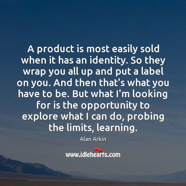 A product is most easily sold when it has an identity. So Alan Arkin Picture Quote