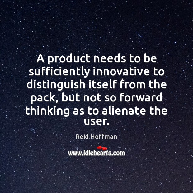 A product needs to be sufficiently innovative to distinguish itself from the Reid Hoffman Picture Quote