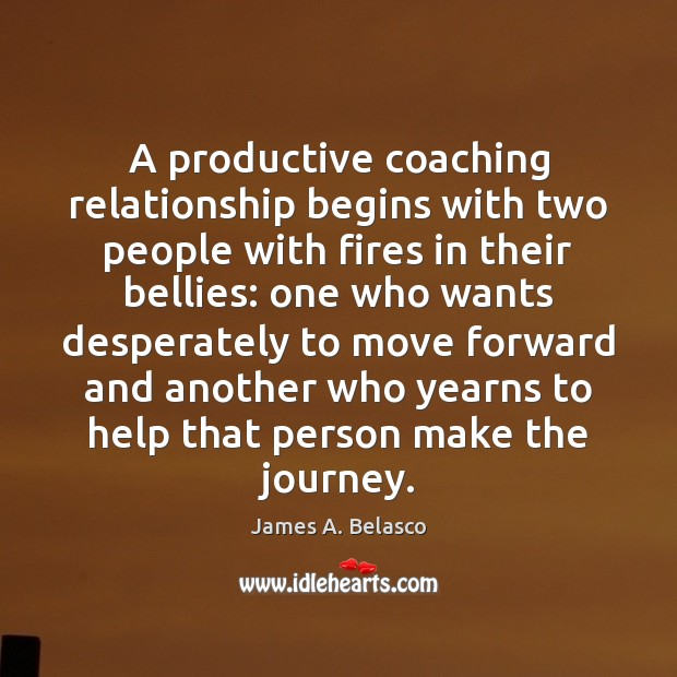 A productive coaching relationship begins with two people with fires in their Image