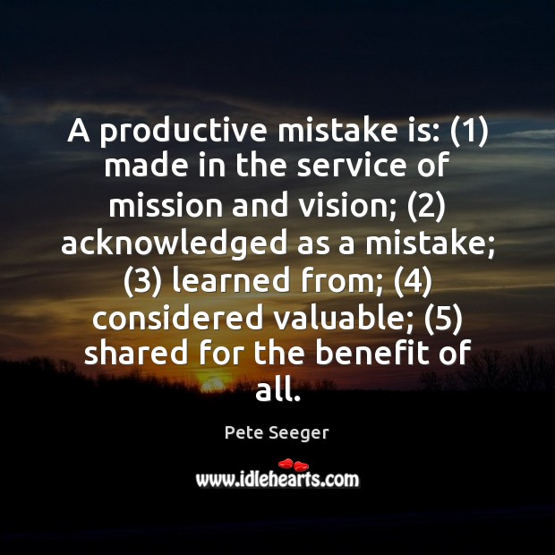 A productive mistake is: (1) made in the service of mission and vision; (2) Mistake Quotes Image