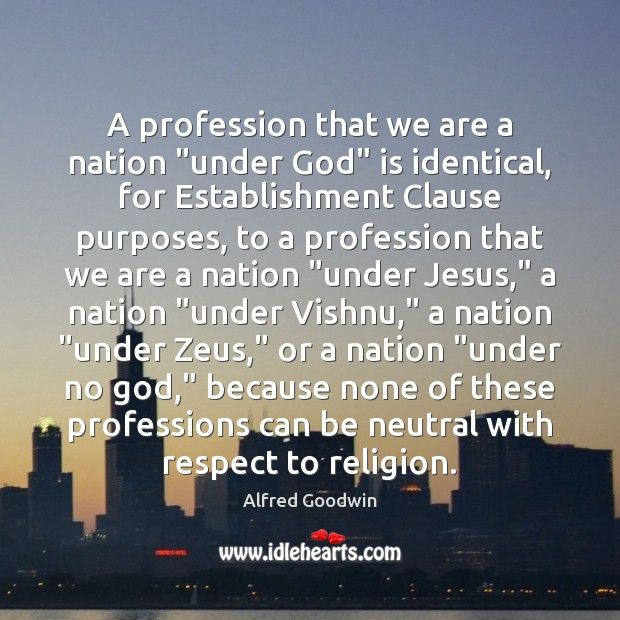 "Image, A profession that we are a nation ""under God"" is identical, for"