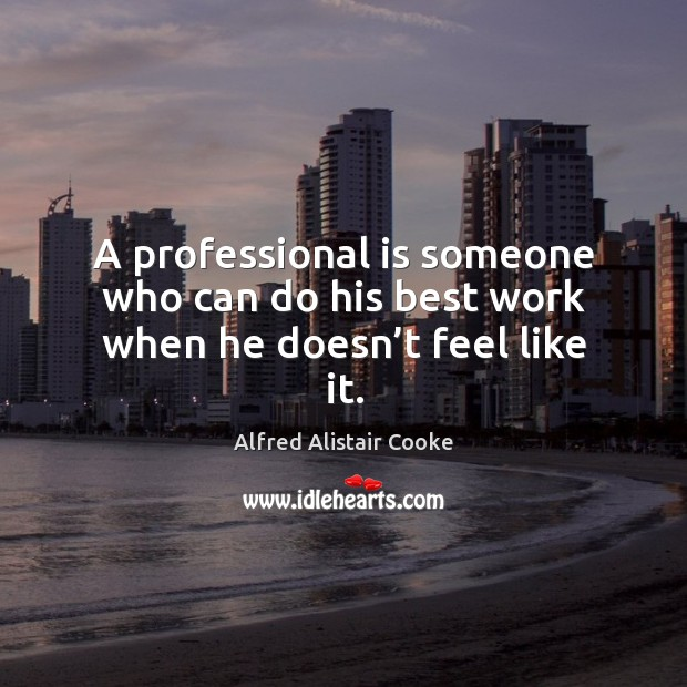 Image, A professional is someone who can do his best work when he doesn't feel like it.